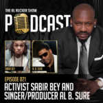 Al Rucker Show Podcast – Activist Sabir Bey and Singer/Producer Al B. Sure (Episode #21)