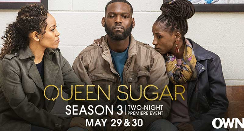 """Queen Sugar"" Season Three Debut with two-night premiere event Tuesday, May 29 and Wednesday May 30 on OWN"