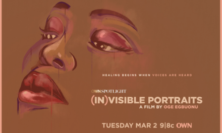 OWN ANNOUNCES PREMIERE DATE FOR  THE SPECIAL PRESENTATION OF OWN SPOTLIGHT: '(IN)VISIBLE PORTRAITS'   FROM THOUGHT LEADER, STORYTELLER AND FILMMAKER OGE EGBUONU