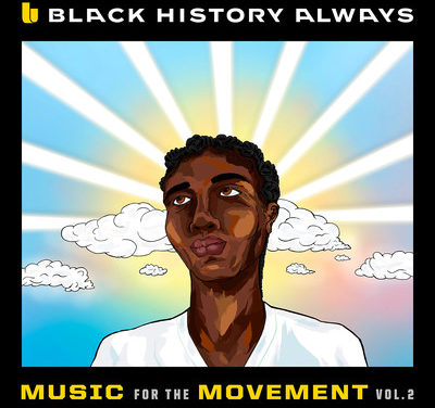 """Black History Always – Music For The Movement Vol. 2"" Set For Release February 26"
